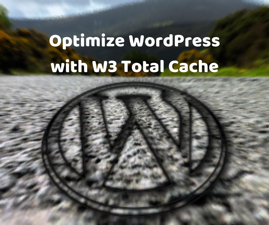 Optimize your WordPress websites with W3 Total Cache